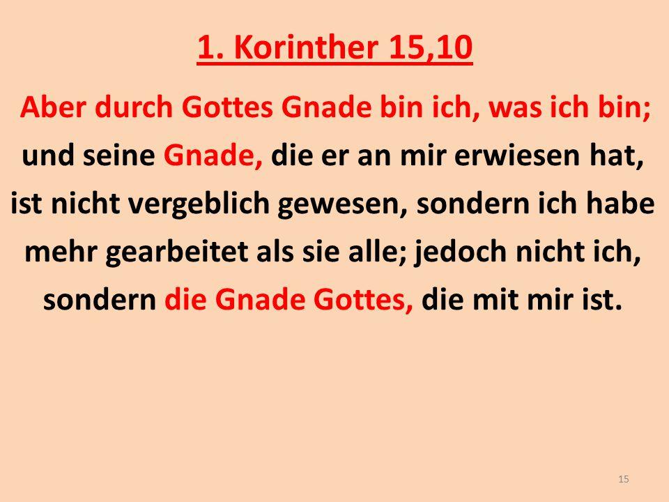 1. Korinther 15,10 und seine Gnade, die er an mir erwiesen hat,