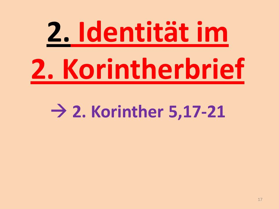 2. Identität im 2. Korintherbrief  2. Korinther 5,17-21