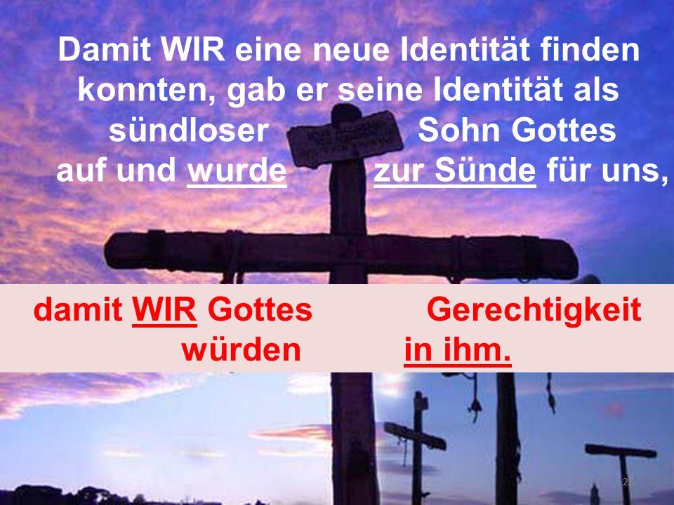 auf und wurde zur Sünde für uns, damit WIR Gottes Gerechtigkeit
