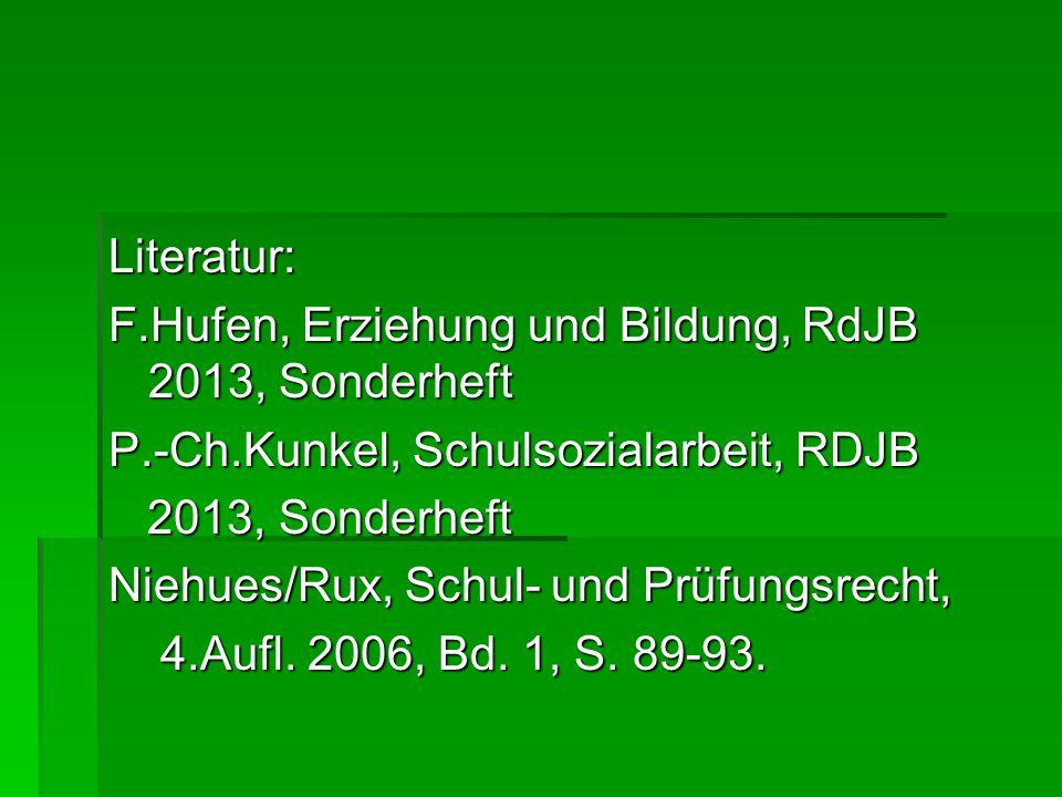 Literatur: F.Hufen, Erziehung und Bildung, RdJB 2013, Sonderheft. P.-Ch.Kunkel, Schulsozialarbeit, RDJB.