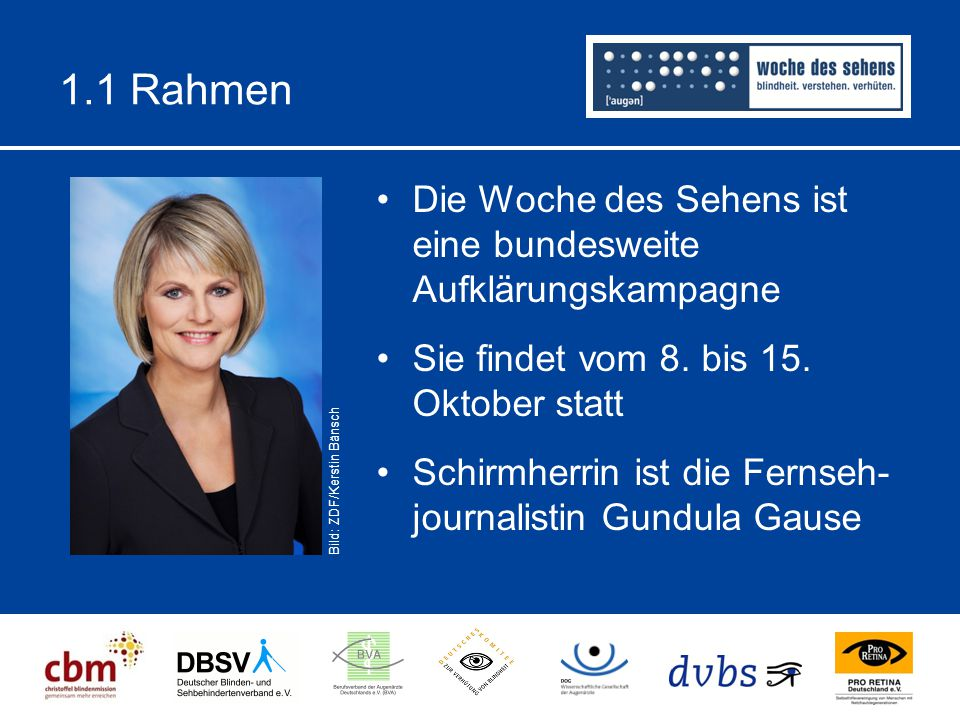 1.1 Rahmen Die Woche des Sehens ist eine bundesweite Aufklärungskampagne. Sie findet vom 8. bis 15. Oktober statt.