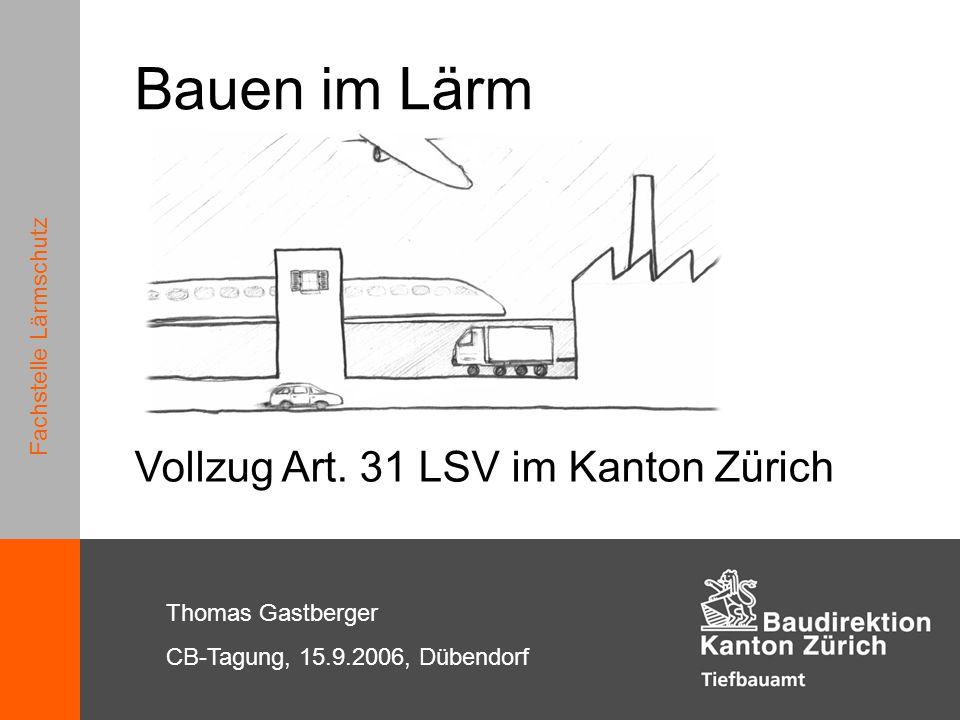 Bauen im Lärm Vollzug Art. 31 LSV im Kanton Zürich