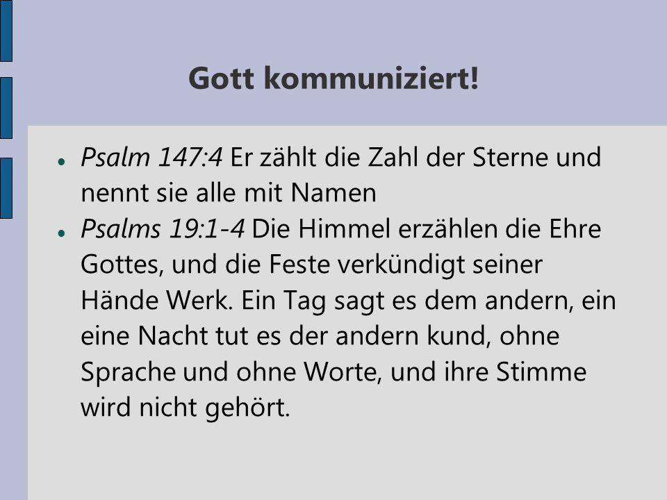 Gott kommuniziert! Psalm 147:4 Er zählt die Zahl der Sterne und nennt sie alle mit Namen.