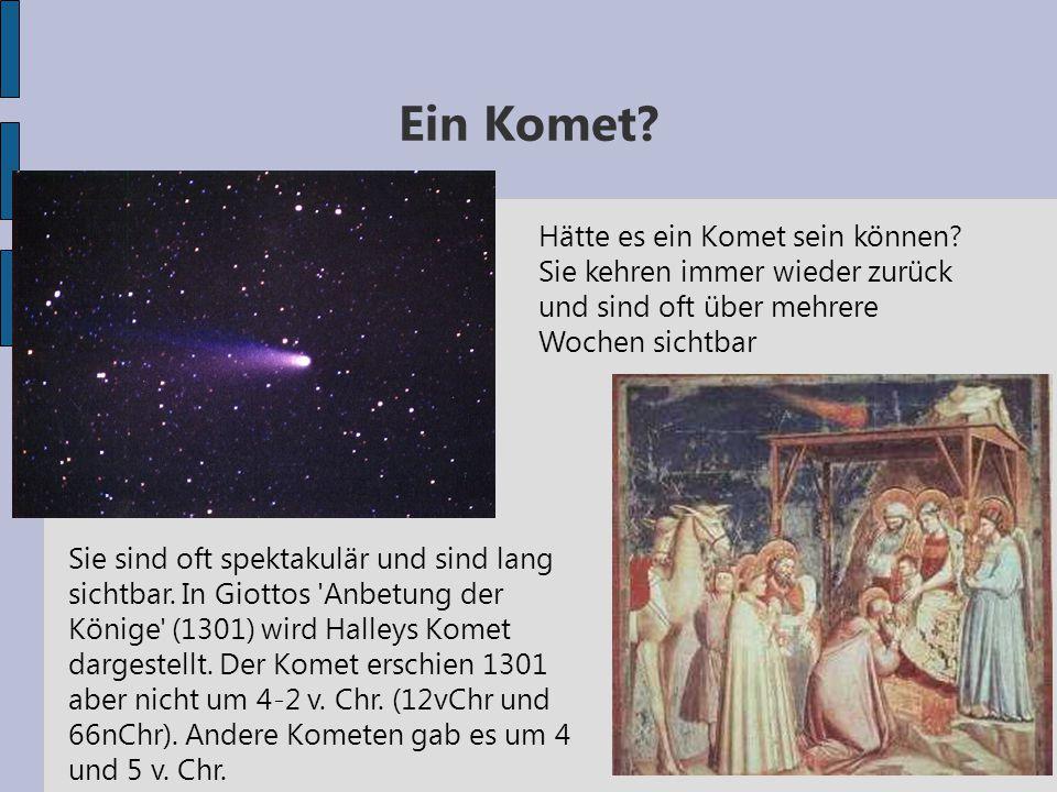 Ein Komet Hätte es ein Komet sein können Sie kehren immer wieder zurück und sind oft über mehrere Wochen sichtbar.