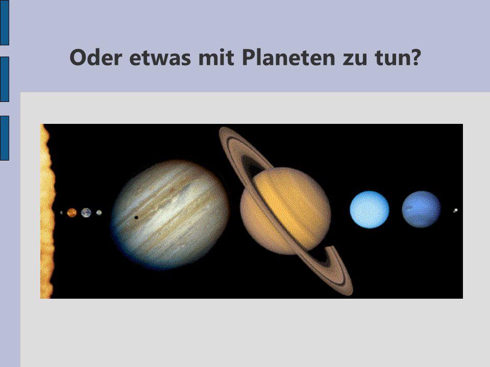 Oder etwas mit Planeten zu tun