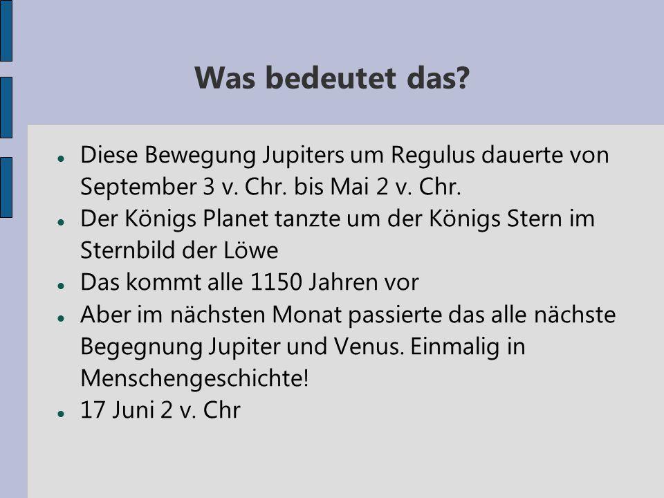 Was bedeutet das Diese Bewegung Jupiters um Regulus dauerte von September 3 v. Chr. bis Mai 2 v. Chr.