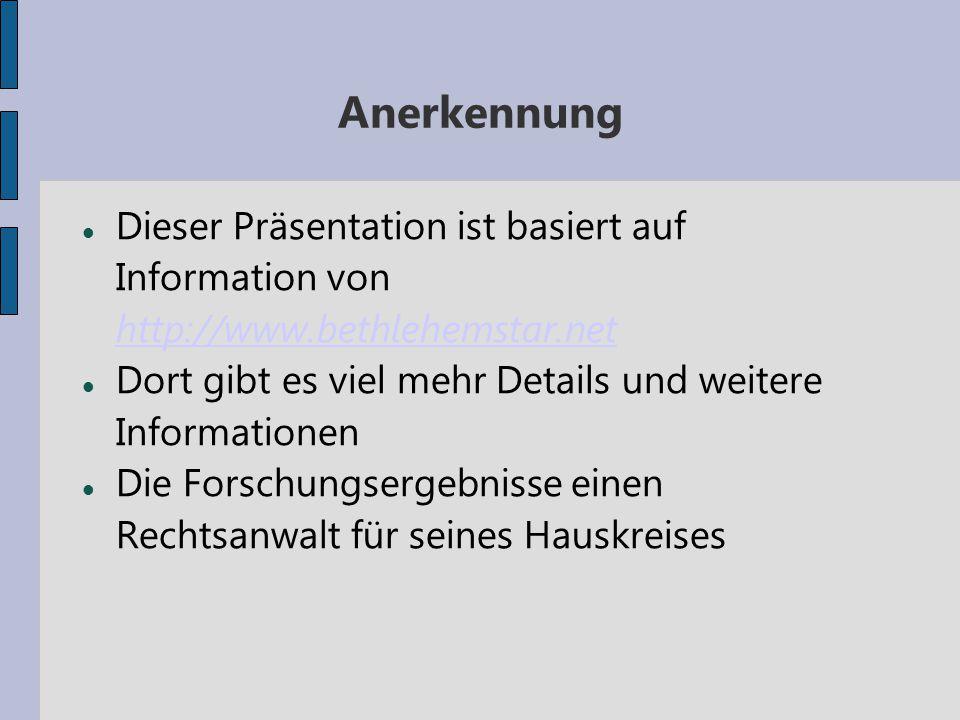 Anerkennung Dieser Präsentation ist basiert auf Information von http://www.bethlehemstar.net.