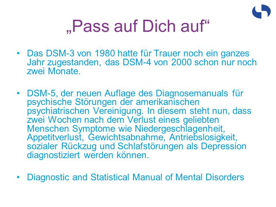 """""""Pass auf Dich auf Das DSM-3 von 1980 hatte für Trauer noch ein ganzes Jahr zugestanden, das DSM-4 von 2000 schon nur noch zwei Monate."""