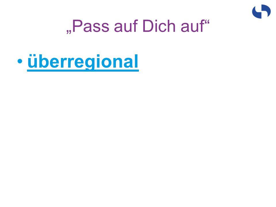"""""""Pass auf Dich auf überregional"""