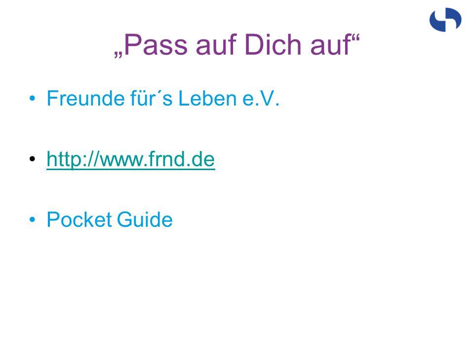 """""""Pass auf Dich auf Freunde für´s Leben e.V. http://www.frnd.de"""