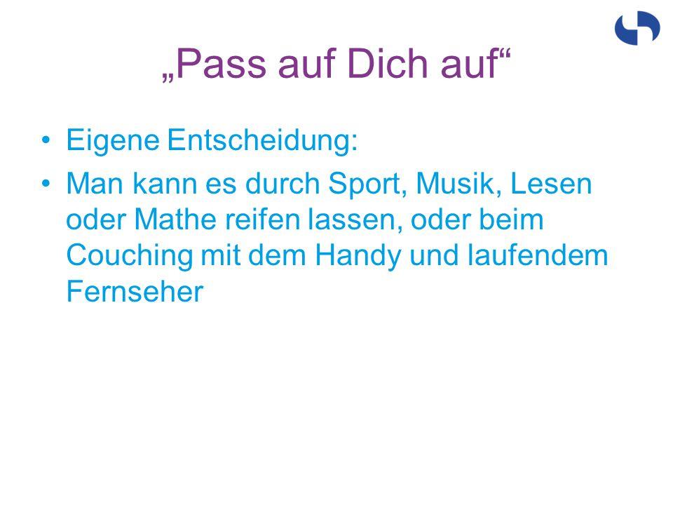"""""""Pass auf Dich auf Eigene Entscheidung:"""