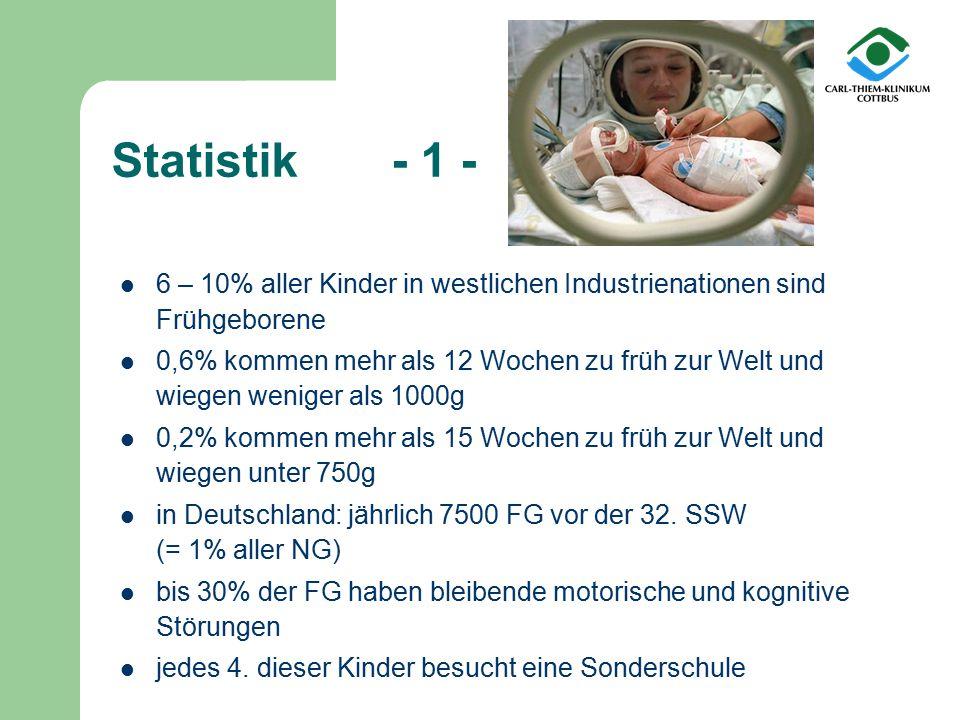 Statistik - 1 - 6 – 10% aller Kinder in westlichen Industrienationen sind Frühgeborene.