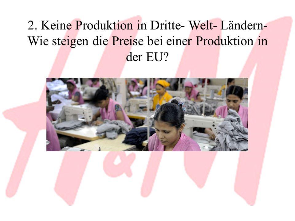 2. Keine Produktion in Dritte- Welt- Ländern- Wie steigen die Preise bei einer Produktion in der EU