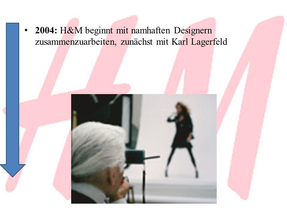 2004: H&M beginnt mit namhaften Designern zusammenzuarbeiten, zunächst mit Karl Lagerfeld