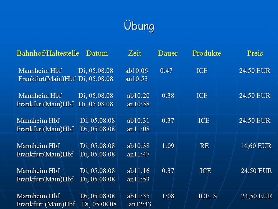 Übung Bahnhof/Haltestelle Datum Zeit Dauer Produkte Preis