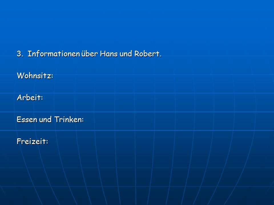 3. Informationen über Hans und Robert.