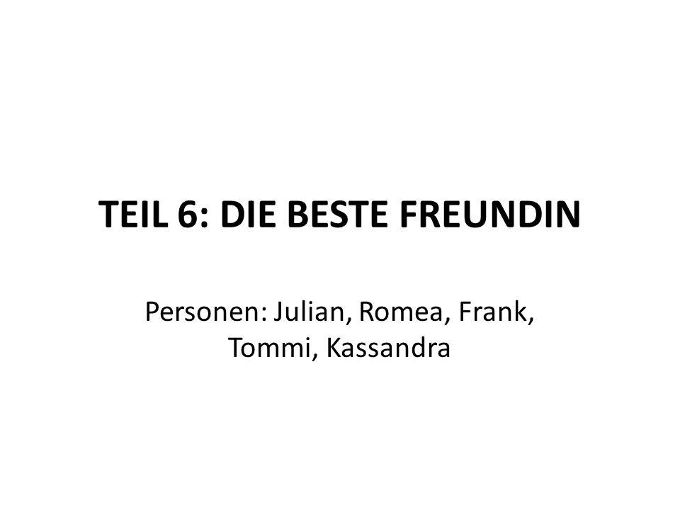 TEIL 6: DIE BESTE FREUNDIN