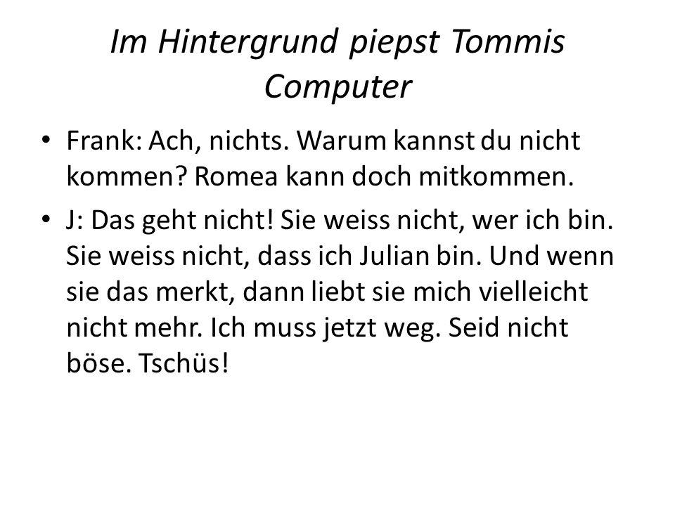 Im Hintergrund piepst Tommis Computer