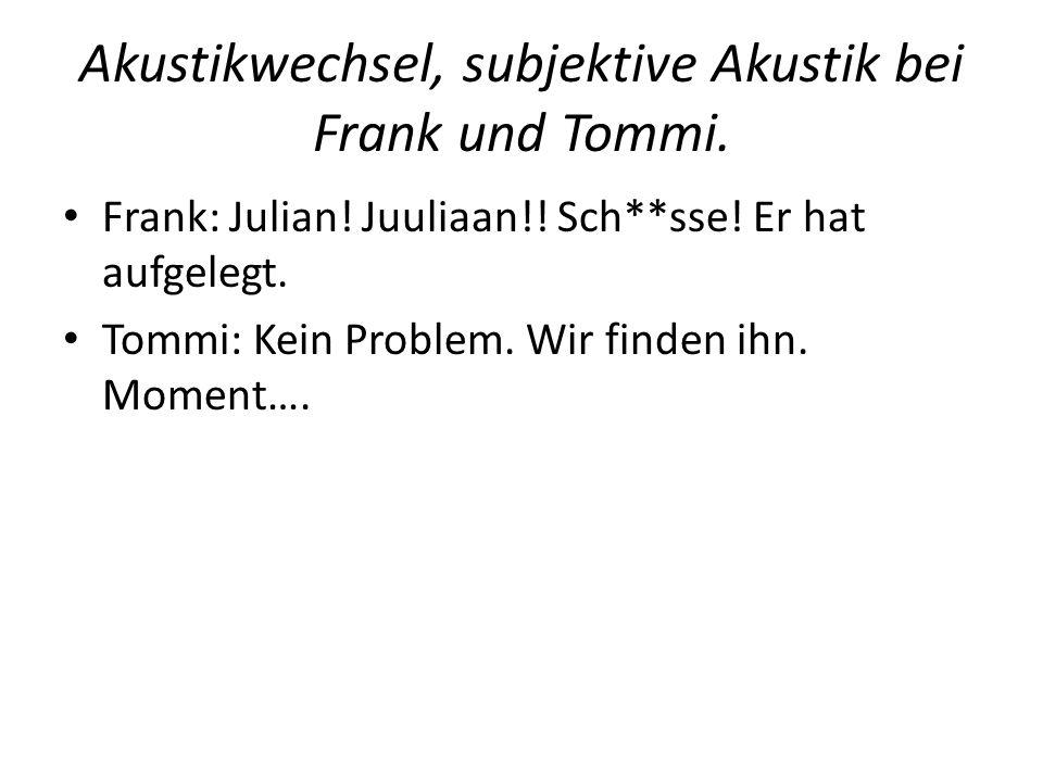 Akustikwechsel, subjektive Akustik bei Frank und Tommi.