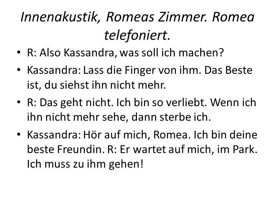 Innenakustik, Romeas Zimmer. Romea telefoniert.