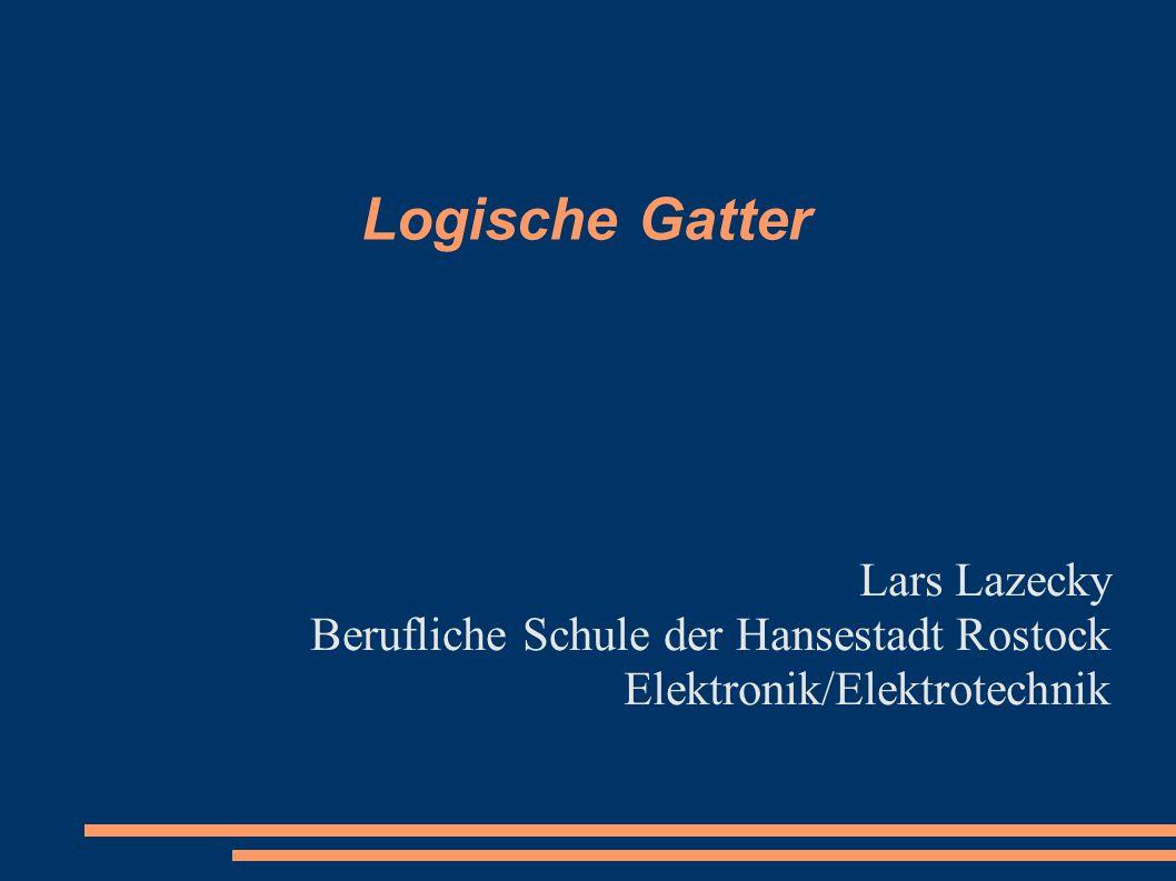 Logische Gatter Lars Lazecky Berufliche Schule der Hansestadt Rostock