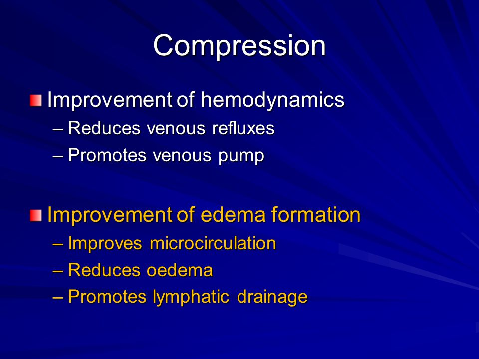Compression Improvement of hemodynamics Improvement of edema formation