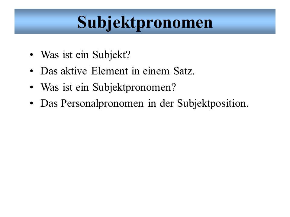 Subjektpronomen Was ist ein Subjekt Das aktive Element in einem Satz.