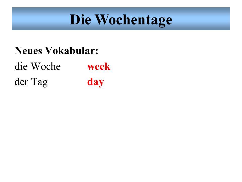 Die Wochentage Neues Vokabular: die Woche week der Tag day