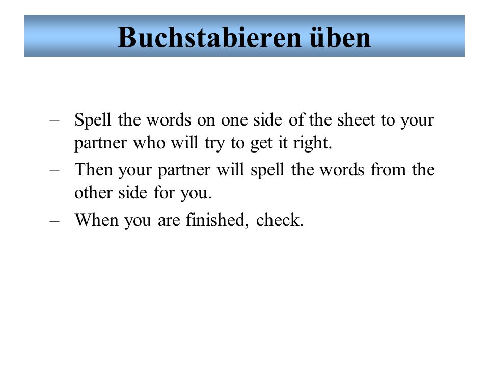 Buchstabieren üben Spell the words on one side of the sheet to your partner who will try to get it right.