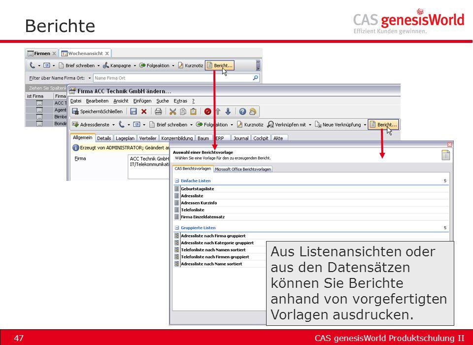 Berichte Aus Listenansichten oder aus den Datensätzen können Sie Berichte anhand von vorgefertigten Vorlagen ausdrucken.