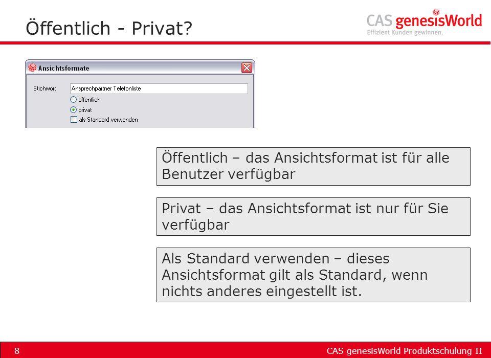 Öffentlich - Privat Öffentlich – das Ansichtsformat ist für alle Benutzer verfügbar. Privat – das Ansichtsformat ist nur für Sie verfügbar.