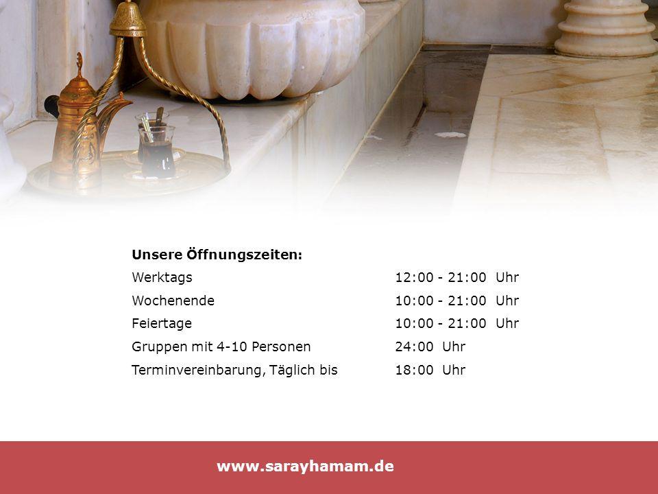 www.sarayhamam.de Unsere Öffnungszeiten: Werktags 12:00 - 21:00 Uhr