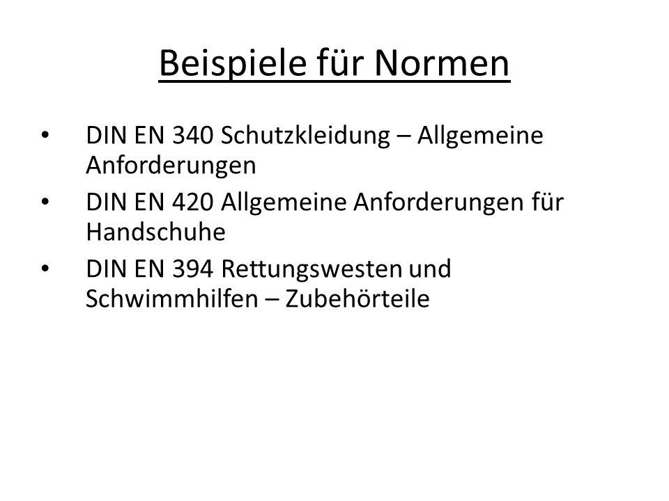 Beispiele für Normen DIN EN 340 Schutzkleidung – Allgemeine Anforderungen. DIN EN 420 Allgemeine Anforderungen für Handschuhe.