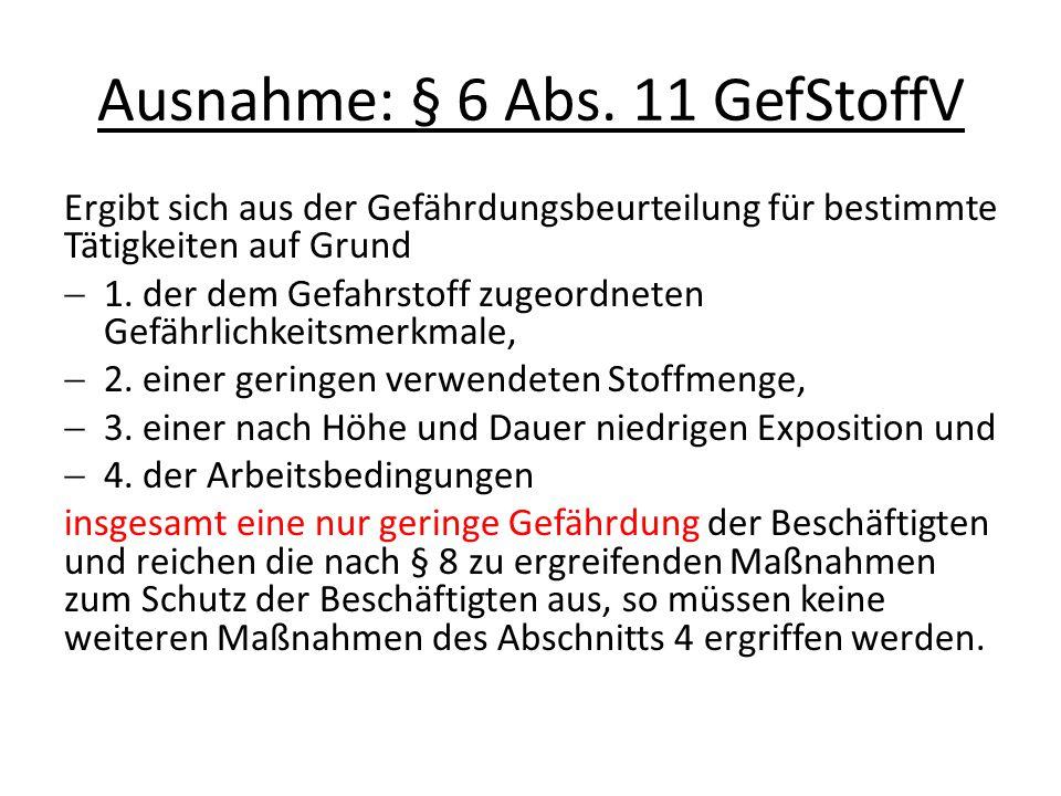 Ausnahme: § 6 Abs. 11 GefStoffV