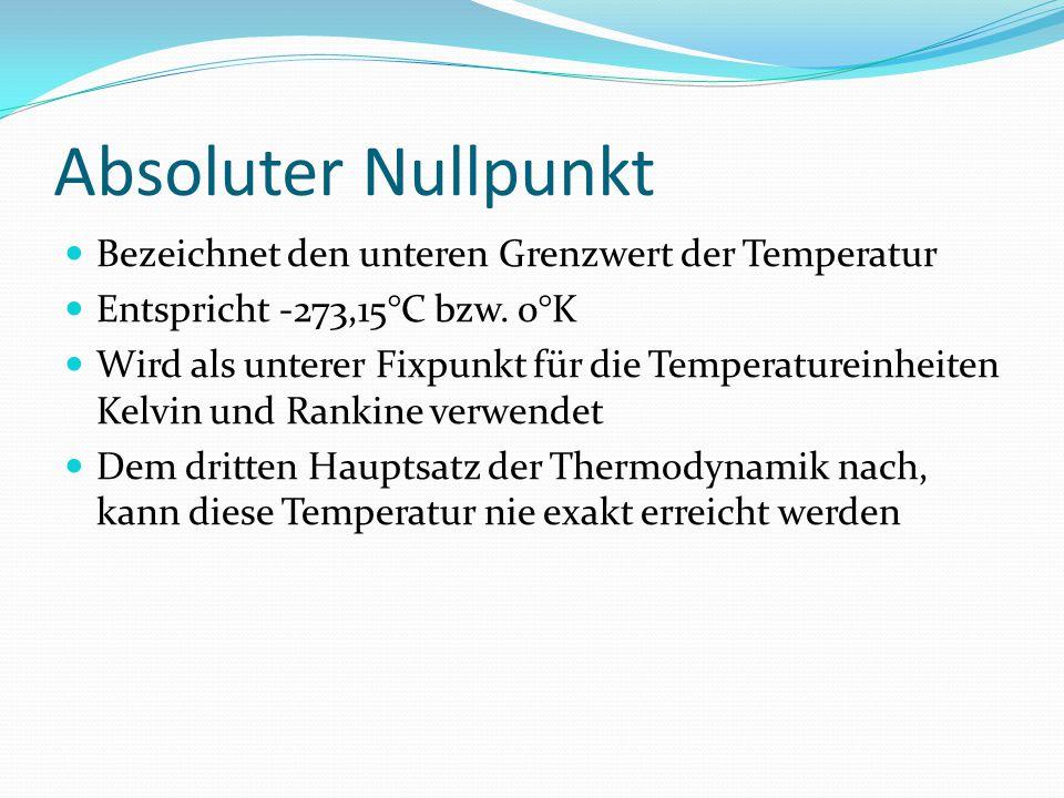 Absoluter Nullpunkt Bezeichnet den unteren Grenzwert der Temperatur