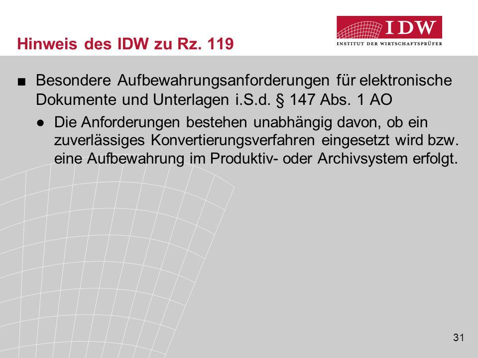 Hinweis des IDW zu Rz. 119 Besondere Aufbewahrungsanforderungen für elektronische Dokumente und Unterlagen i.S.d. § 147 Abs. 1 AO.