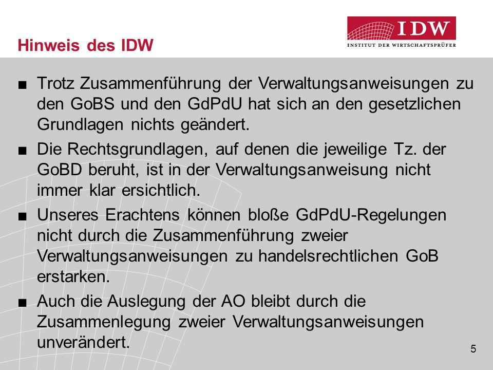 Hinweis des IDW Trotz Zusammenführung der Verwaltungsanweisungen zu den GoBS und den GdPdU hat sich an den gesetzlichen Grundlagen nichts geändert.