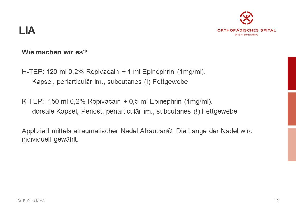 LIA Wie machen wir es H-TEP: 120 ml 0,2% Ropivacain + 1 ml Epinephrin (1mg/ml). Kapsel, periarticulär im., subcutanes (!) Fettgewebe.
