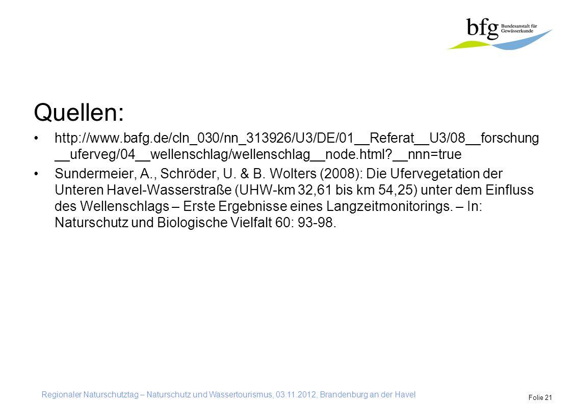 Quellen: http://www.bafg.de/cln_030/nn_313926/U3/DE/01__Referat__U3/08__forschung__uferveg/04__wellenschlag/wellenschlag__node.html __nnn=true.