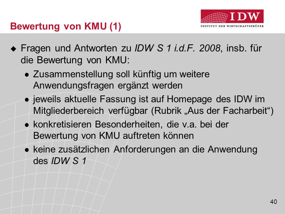 Bewertung von KMU (1) Fragen und Antworten zu IDW S 1 i.d.F. 2008, insb. für die Bewertung von KMU:
