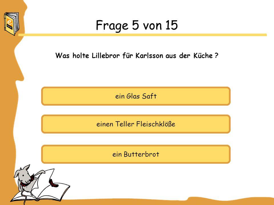 Frage 5 von 15 Was holte Lillebror für Karlsson aus der Küche