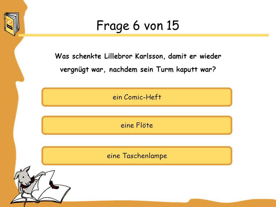 Frage 6 von 15 Was schenkte Lillebror Karlsson, damit er wieder
