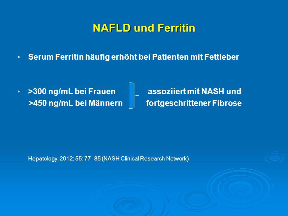 NAFLD und Ferritin Serum Ferritin häufig erhöht bei Patienten mit Fettleber. >300 ng/mL bei Frauen assoziiert mit NASH und.