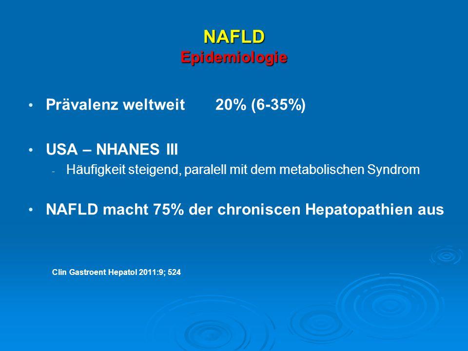 NAFLD Epidemiologie Prävalenz weltweit 20% (6-35%) USA – NHANES III