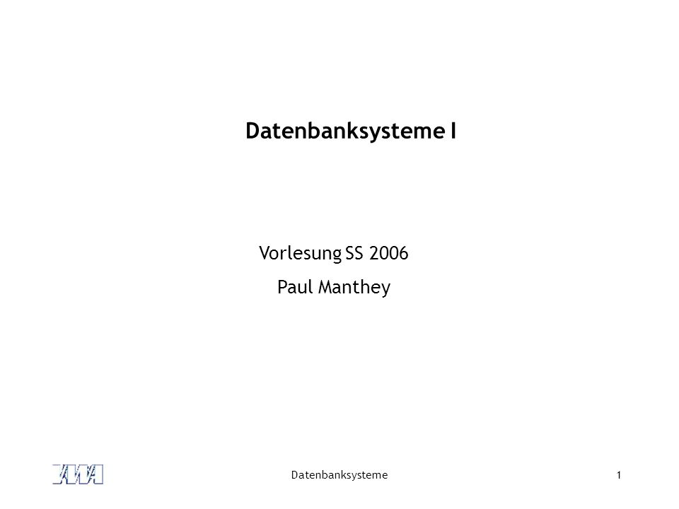Datenbanksysteme I Vorlesung SS 2006 Paul Manthey Datenbanksysteme