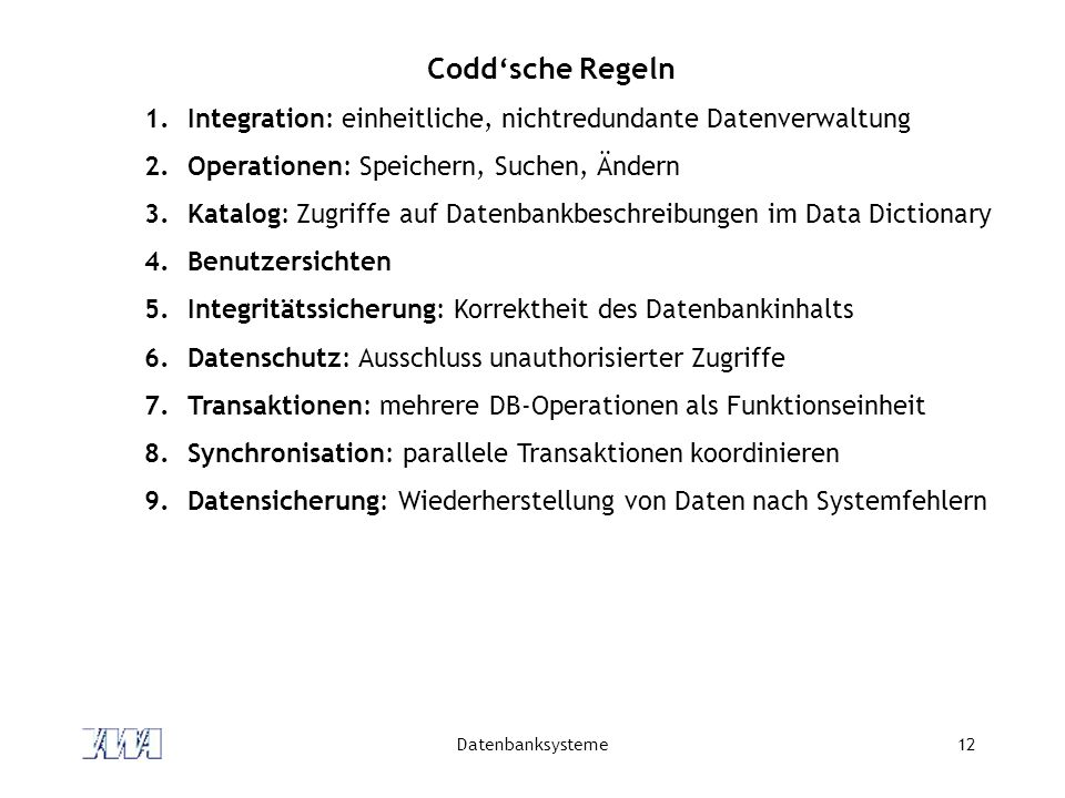 Codd'sche Regeln Integration: einheitliche, nichtredundante Datenverwaltung. Operationen: Speichern, Suchen, Ändern.
