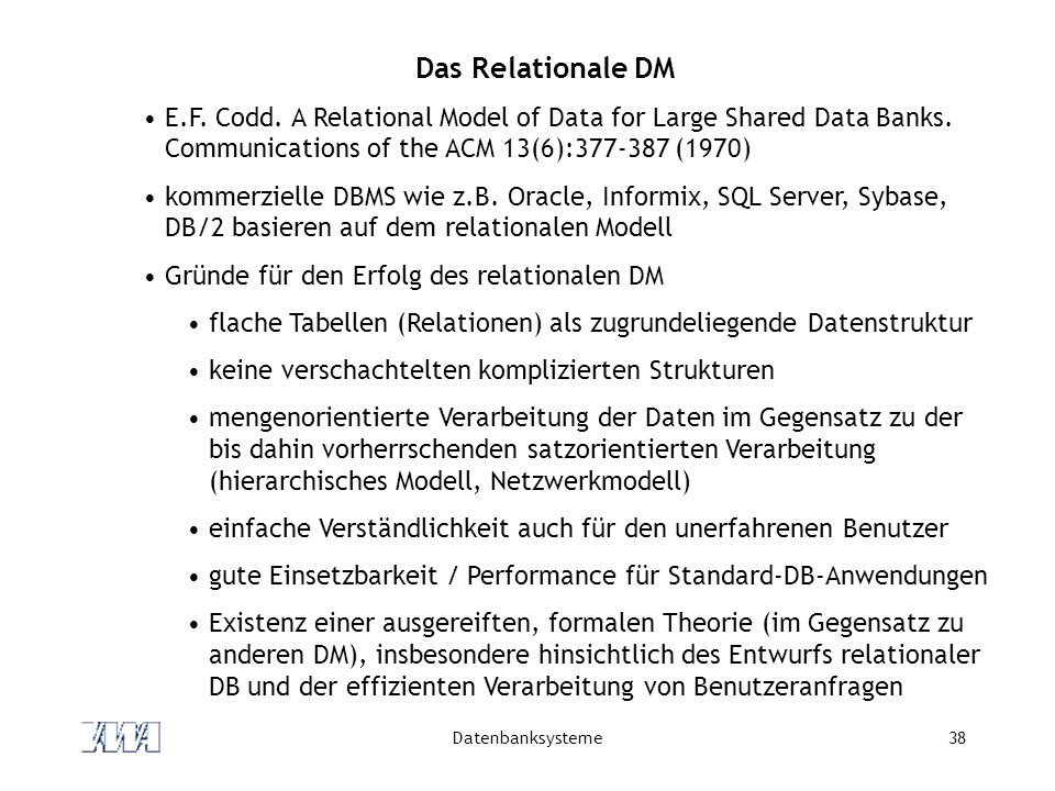 Das Relationale DM E.F. Codd. A Relational Model of Data for Large Shared Data Banks. Communications of the ACM 13(6):377-387 (1970)