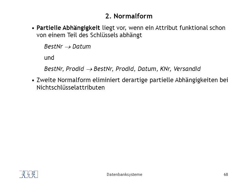 2. Normalform Partielle Abhängigkeit liegt vor, wenn ein Attribut funktional schon von einem Teil des Schlüssels abhängt.