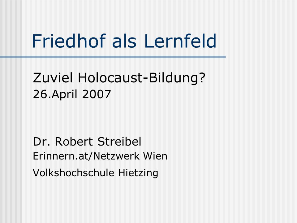 Friedhof als Lernfeld Zuviel Holocaust-Bildung 26.April 2007