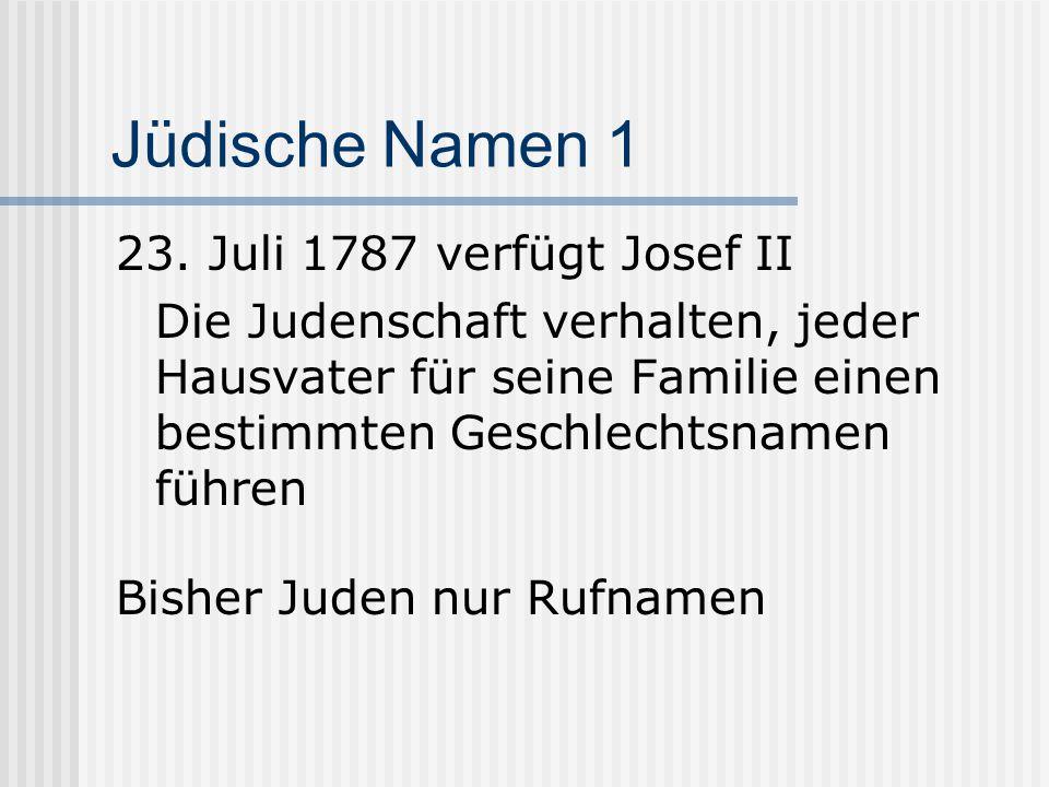 Jüdische Namen 1 23. Juli 1787 verfügt Josef II